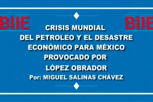 Crisis internacional del petróleo y el desastre económico para México causado por López Obrador