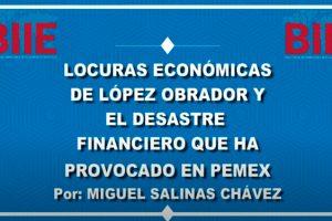 Locuras económicas de López Obrador y el desastre financiero que ha provocado en PEMEX